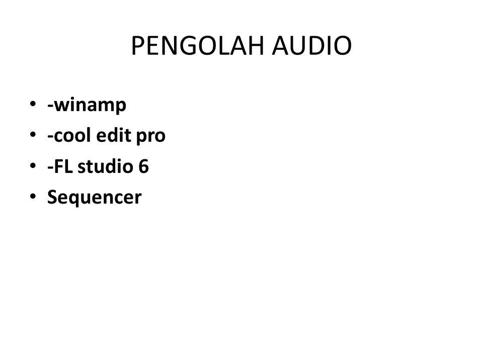 PENGOLAH AUDIO • -winamp • -cool edit pro • -FL studio 6 • Sequencer
