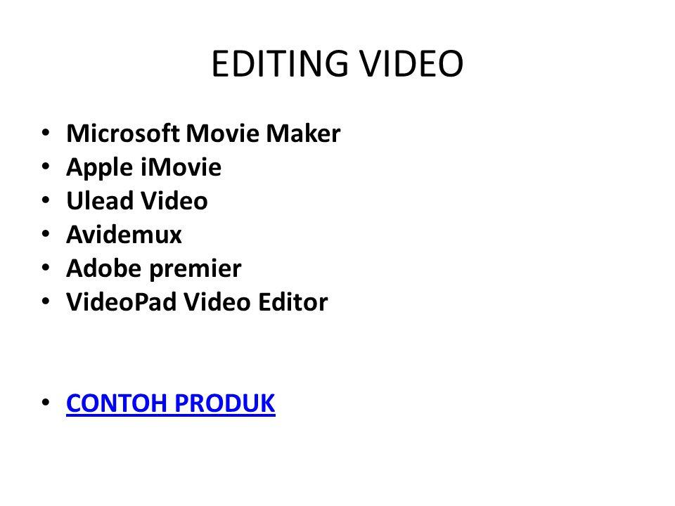 EDITING VIDEO • Microsoft Movie Maker • Apple iMovie • Ulead Video • Avidemux • Adobe premier • VideoPad Video Editor • CONTOH PRODUK CONTOH PRODUK