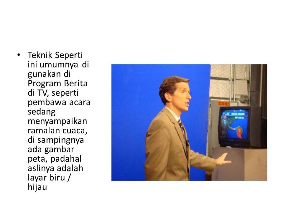 • Teknik Seperti ini umumnya di gunakan di Program Berita di TV, seperti pembawa acara sedang menyampaikan ramalan cuaca, di sampingnya ada gambar pet