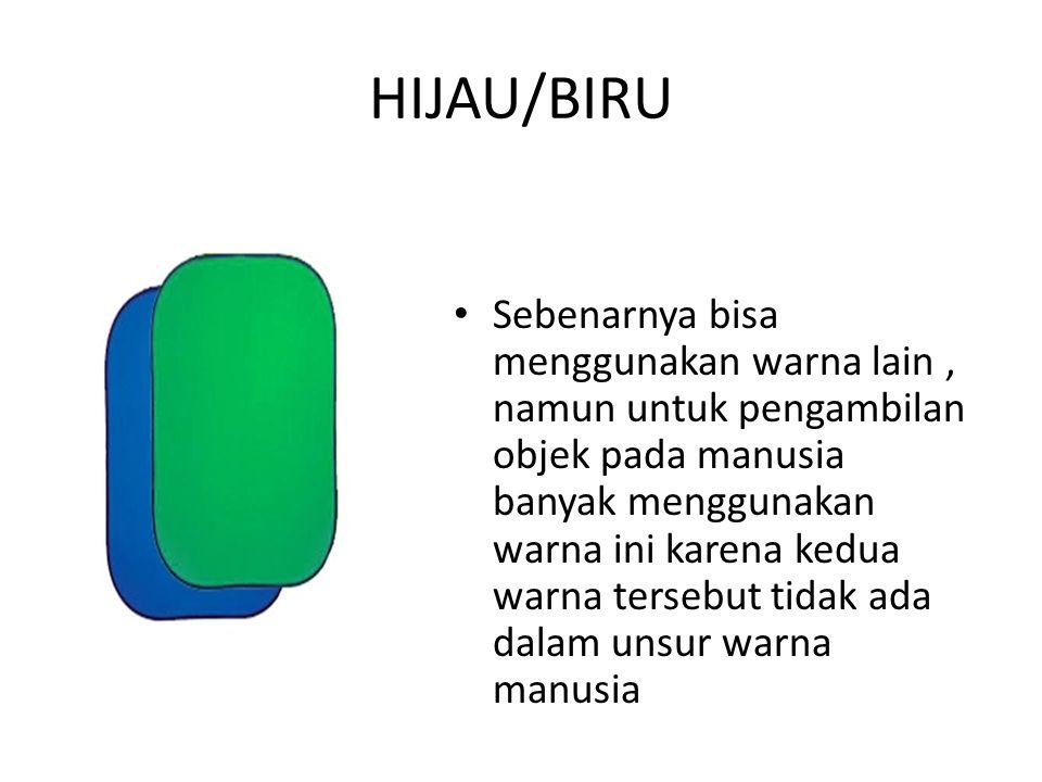 HIJAU/BIRU • Sebenarnya bisa menggunakan warna lain, namun untuk pengambilan objek pada manusia banyak menggunakan warna ini karena kedua warna terseb