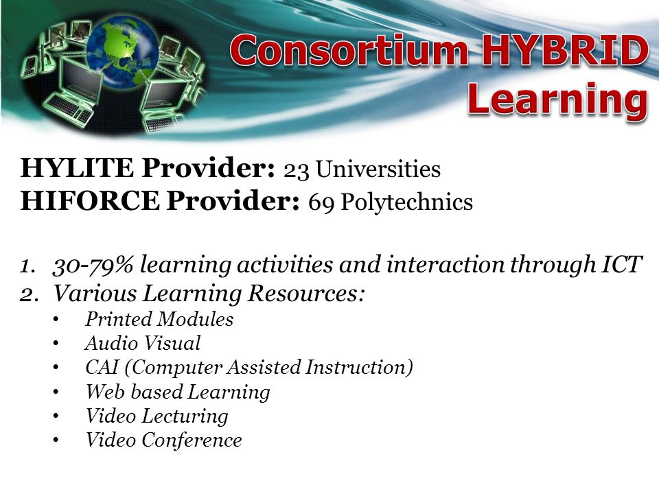 HYLITE Provider: 23 Universities HIFORCE Provider: 69 Polytechnics 1.30-79% learning activities and interaction through ICT 2.Various Learning Resourc