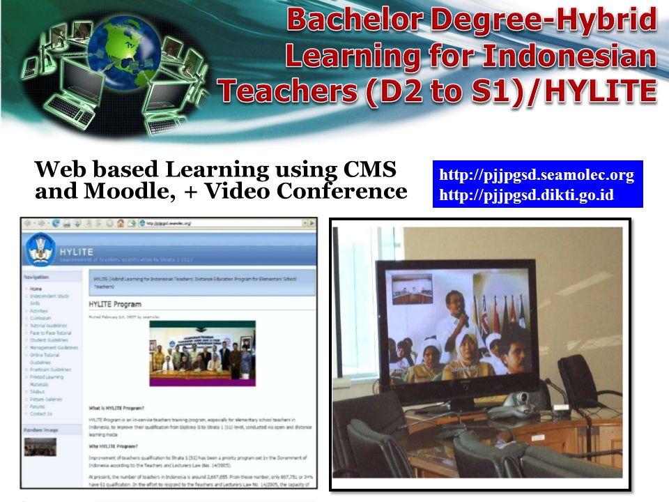 Web based Learning using CMS and Moodle, + Video Conference http://pjjpgsd.seamolec.org http://pjjpgsd.dikti.go.id