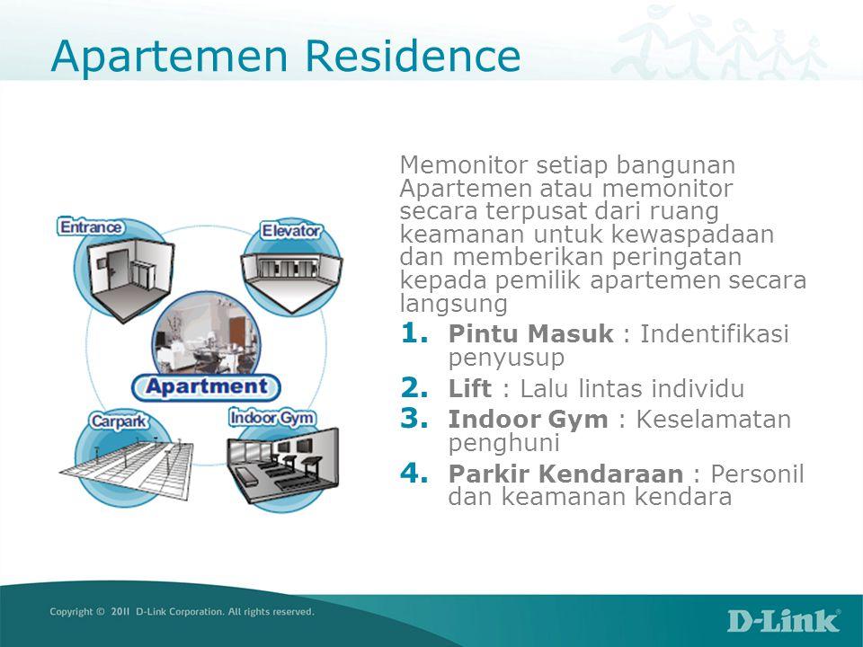 Apartemen Residence Memonitor setiap bangunan Apartemen atau memonitor secara terpusat dari ruang keamanan untuk kewaspadaan dan memberikan peringatan kepada pemilik apartemen secara langsung 1.