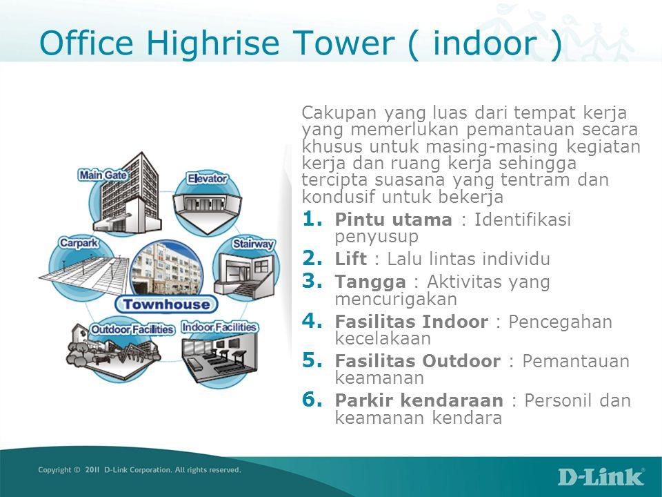 Office Highrise Tower ( indoor ) Cakupan yang luas dari tempat kerja yang memerlukan pemantauan secara khusus untuk masing-masing kegiatan kerja dan ruang kerja sehingga tercipta suasana yang tentram dan kondusif untuk bekerja 1.