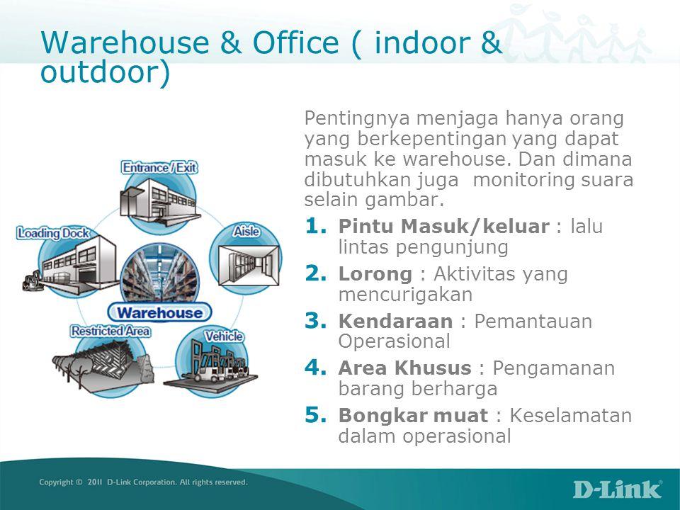 Warehouse & Office ( indoor & outdoor) Pentingnya menjaga hanya orang yang berkepentingan yang dapat masuk ke warehouse. Dan dimana dibutuhkan juga mo
