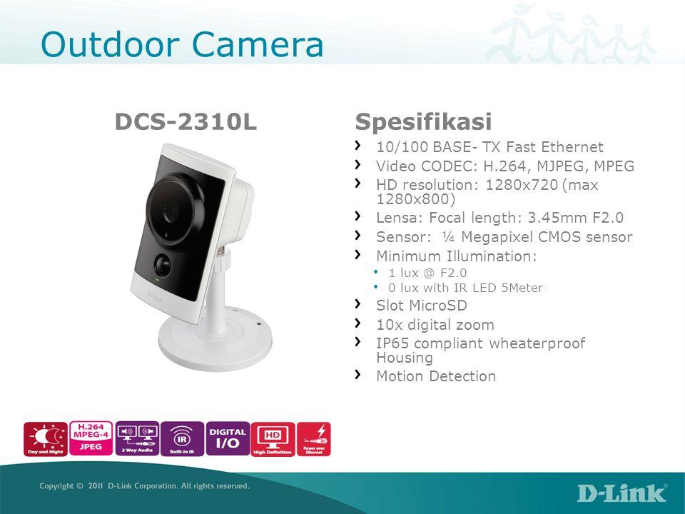 Outdoor Camera DCS-7110Spesifikasi 10/100 BASE- TX Fast Ethernet, PoE Support Video CODEC: H.264, MJPEG, MPEG HD resolution: 1280x800 @ 30 fps Lens: 4 mm fixed lens, F1.5 Sensor: ¼ Megapixel CMOS sensor Minimum Illumination: 0 lux with IR LED 15Meter Slot MicroSD 10x digital zoom IP656compliant wheaterproof Housing External AV Output: NTSC/PAL switch Digital I/O Motion Detection