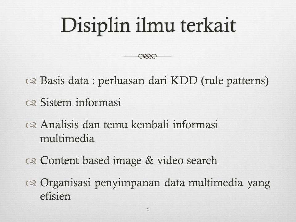Pencarian kesamaan pada Data MultimediaPencarian kesamaan pada Data Multimedia  Sistem temu-kembali berbasis deskripsi  Membangun indeks dan menyajikan temu kembali obyek berdasar pada deskripsi image seperti kata kunci, judul, ukuran, waktu pembuatan  Butuh banyak pekerja jika dilakukan secara manual  Hasil umumnya berkualitas rendah jika diotomasikan 7