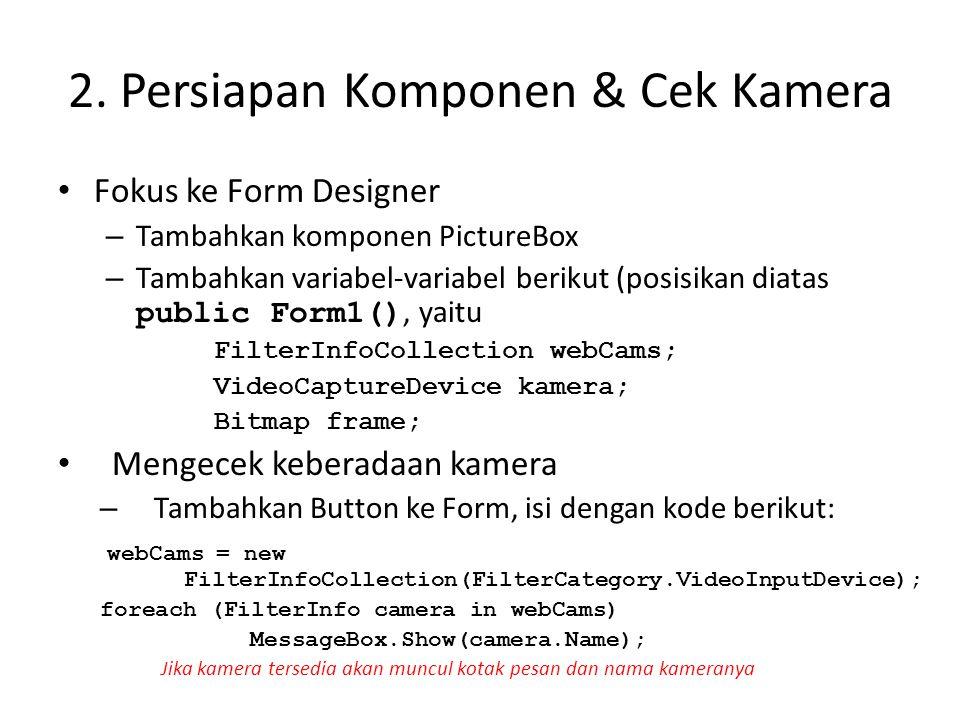 2. Persiapan Komponen & Cek Kamera • Fokus ke Form Designer – Tambahkan komponen PictureBox – Tambahkan variabel-variabel berikut (posisikan diatas pu
