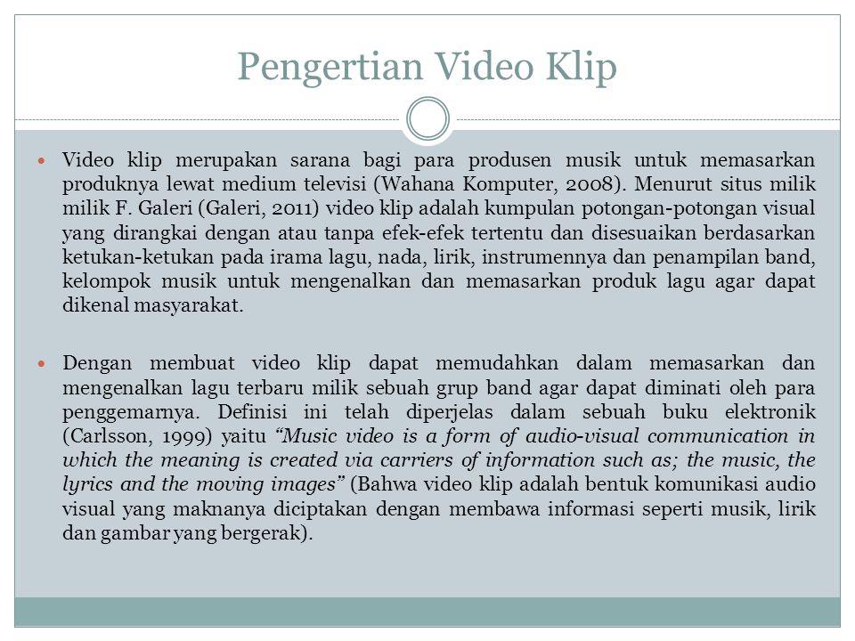 Pengertian Video Klip  Video klip merupakan sarana bagi para produsen musik untuk memasarkan produknya lewat medium televisi (Wahana Komputer, 2008).