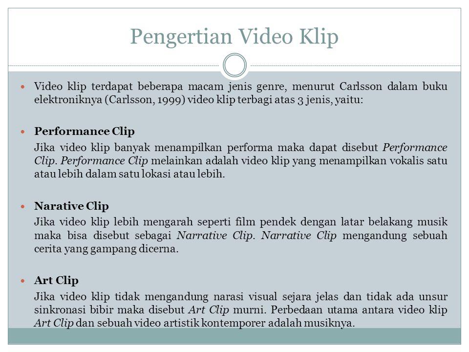 Pengertian Video Klip  Video klip terdapat beberapa macam jenis genre, menurut Carlsson dalam buku elektroniknya (Carlsson, 1999) video klip terbagi