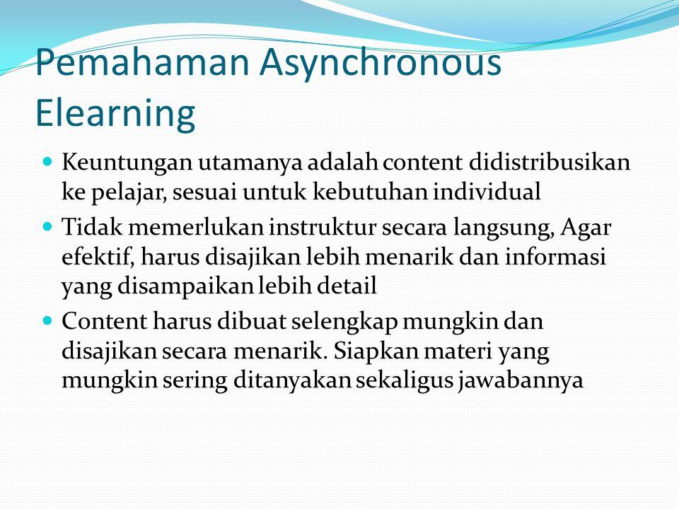 Pemahaman Asynchronous Elearning  Keuntungan utamanya adalah content didistribusikan ke pelajar, sesuai untuk kebutuhan individual  Tidak memerlukan