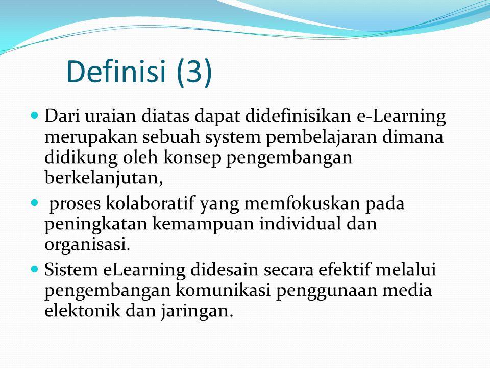 Definisi (3)  Dari uraian diatas dapat didefinisikan e-Learning merupakan sebuah system pembelajaran dimana didikung oleh konsep pengembangan berkela