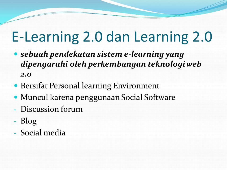 E-Learning 2.0 dan Learning 2.0  sebuah pendekatan sistem e-learning yang dipengaruhi oleh perkembangan teknologi web 2.0  Bersifat Personal learnin