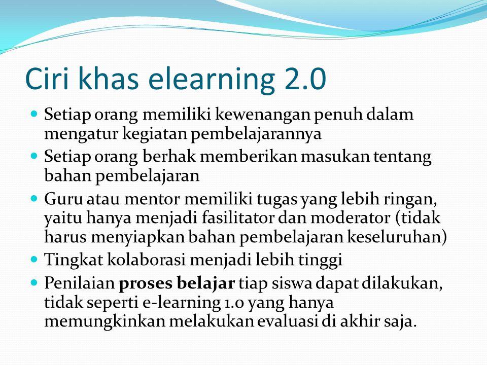 Ciri khas elearning 2.0  Setiap orang memiliki kewenangan penuh dalam mengatur kegiatan pembelajarannya  Setiap orang berhak memberikan masukan tent
