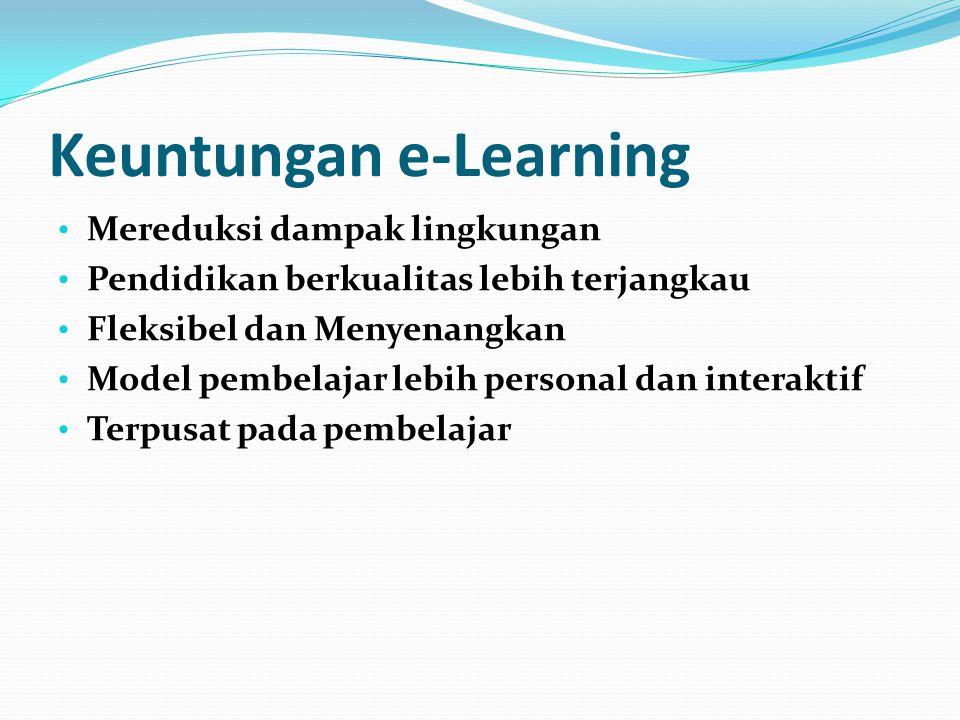 Keuntungan e-Learning • Mereduksi dampak lingkungan • Pendidikan berkualitas lebih terjangkau • Fleksibel dan Menyenangkan • Model pembelajar lebih pe