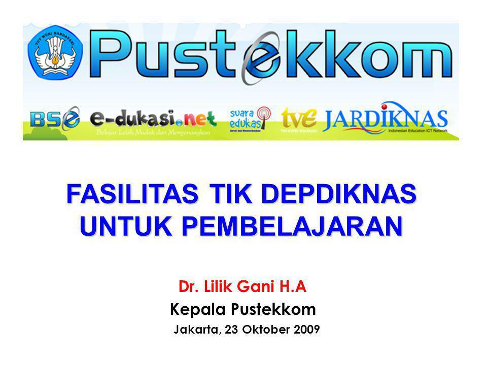 Dr. Lilik Gani H.A Kepala Pustekkom Jakarta, 23 Oktober 2009 FASILITAS TIK DEPDIKNAS UNTUK PEMBELAJARAN