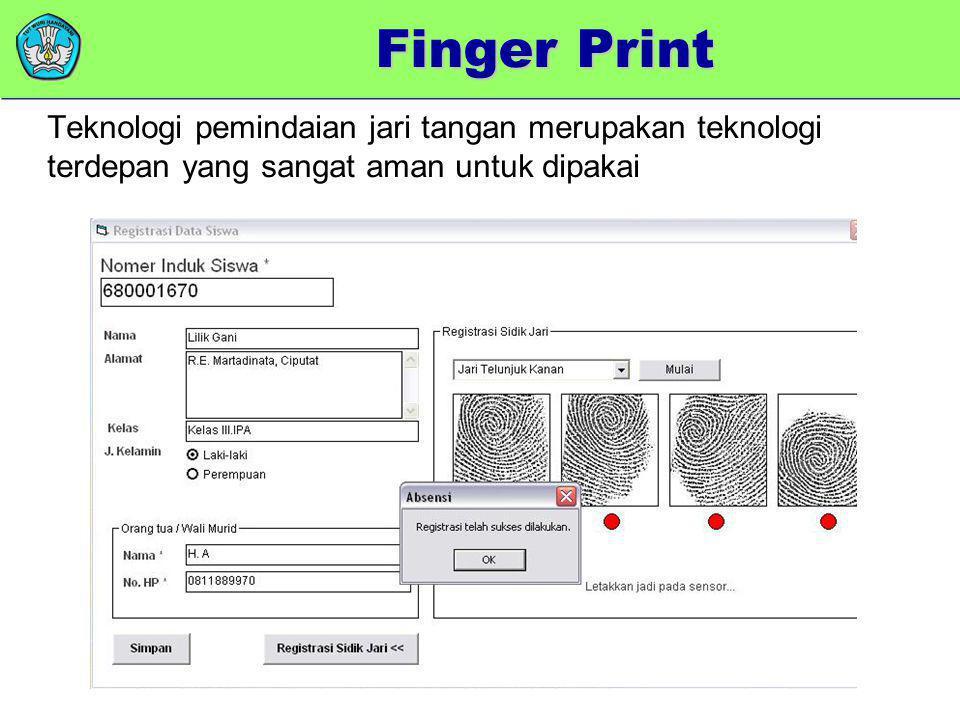 memberikan added value Teknologi pemindaian jari tangan merupakan teknologi terdepan yang sangat aman untuk dipakai Finger Print