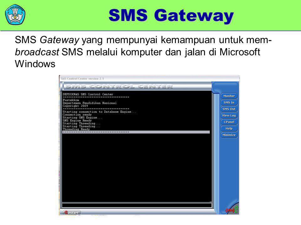 memberikan added value SMS Gateway yang mempunyai kemampuan untuk mem- broadcast SMS melalui komputer dan jalan di Microsoft Windows SMS Gateway