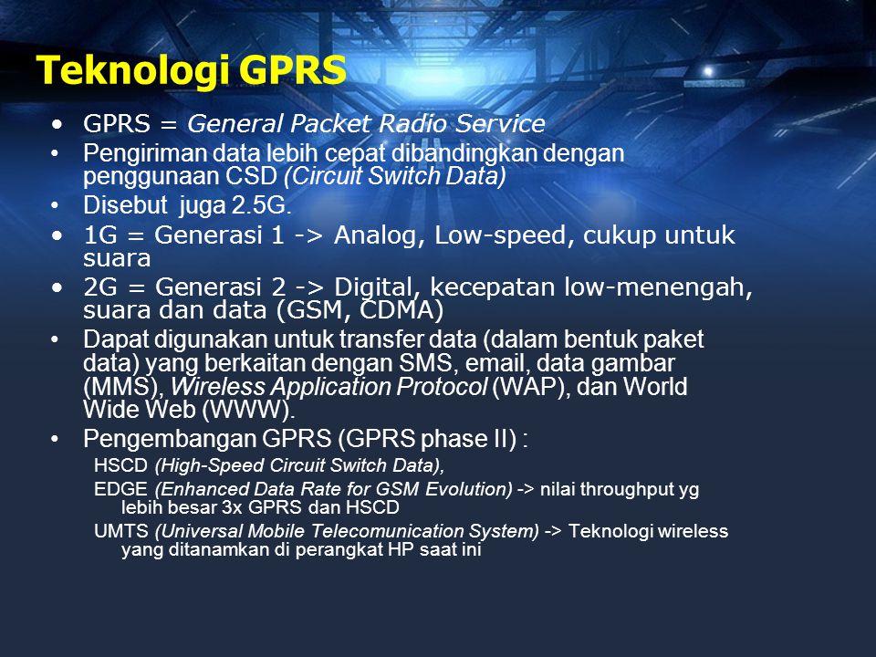 Teknologi GPRS •GPRS = General Packet Radio Service •Pengiriman data lebih cepat dibandingkan dengan penggunaan CSD (Circuit Switch Data) •Disebut jug