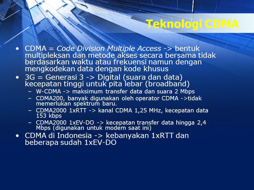 Teknologi CDMA •CDMA = Code Division Multiple Access -> bentuk multipleksan dan metode akses secara bersama tidak berdasarkan waktu atau frekuensi nam