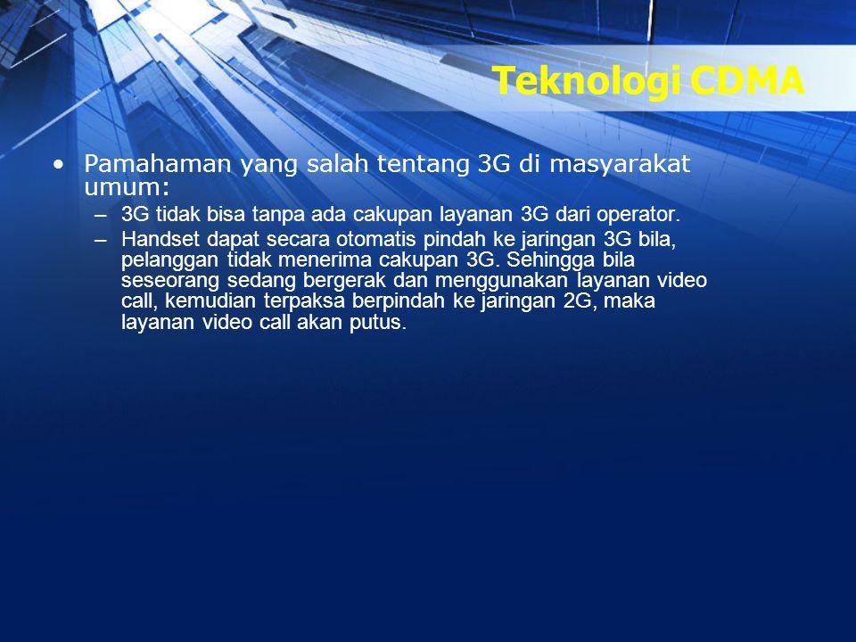 Teknologi CDMA •Pamahaman yang salah tentang 3G di masyarakat umum: –3G tidak bisa tanpa ada cakupan layanan 3G dari operator. –Handset dapat secara o