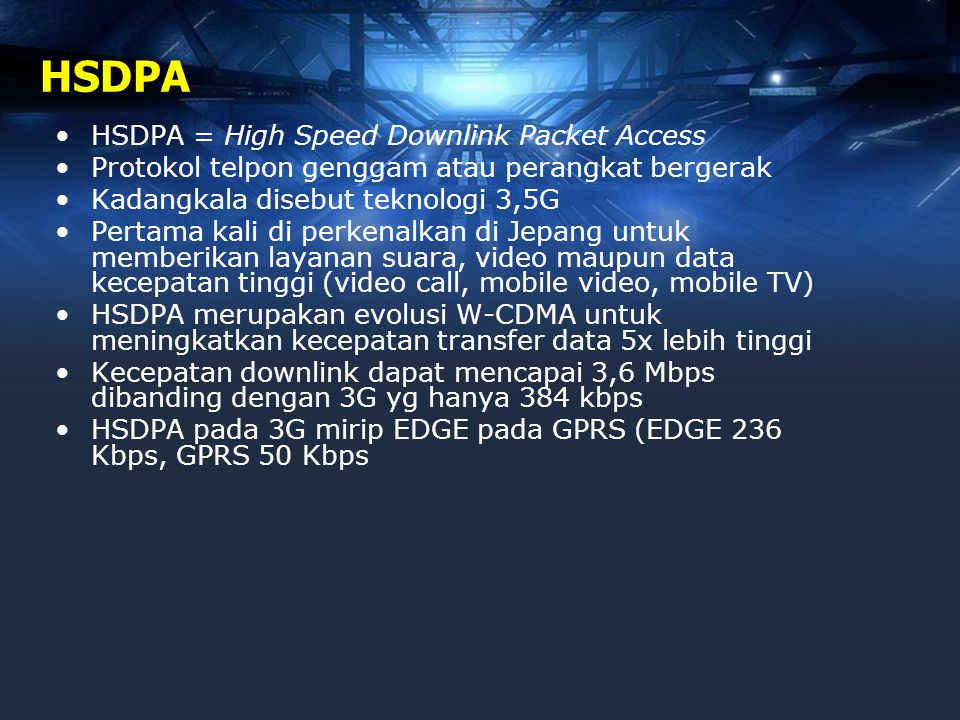 HSDPA •HSDPA = High Speed Downlink Packet Access •Protokol telpon genggam atau perangkat bergerak •Kadangkala disebut teknologi 3,5G •Pertama kali di