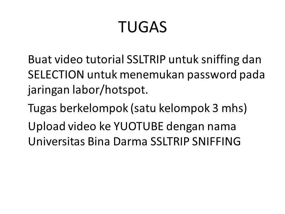 TUGAS Buat video tutorial SSLTRIP untuk sniffing dan SELECTION untuk menemukan password pada jaringan labor/hotspot. Tugas berkelompok (satu kelompok