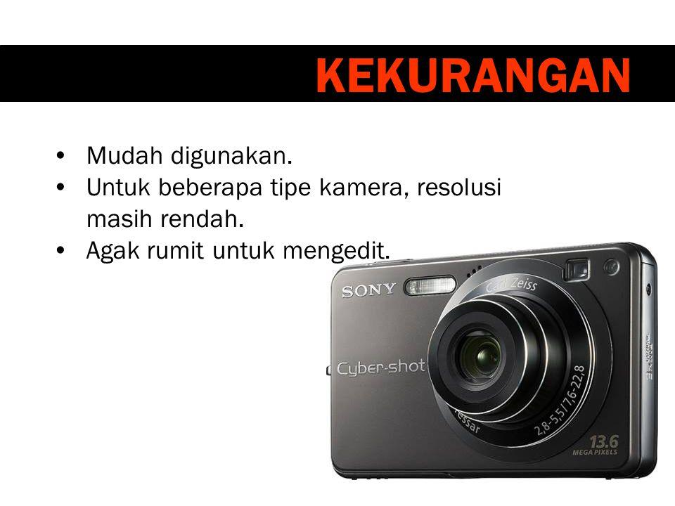 •Mudah digunakan.•Untuk beberapa tipe kamera, resolusi masih rendah.