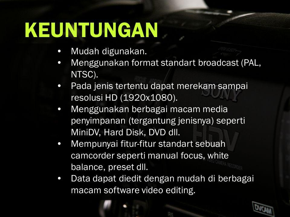 •Mudah digunakan.•Menggunakan format standart broadcast (PAL, NTSC).