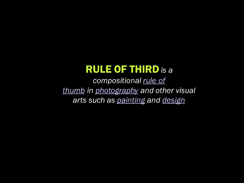 RULE OF THIRD is a compositional rule of thumb in photography and other visual arts such as painting and designrule of thumbphotographypaintingdesign