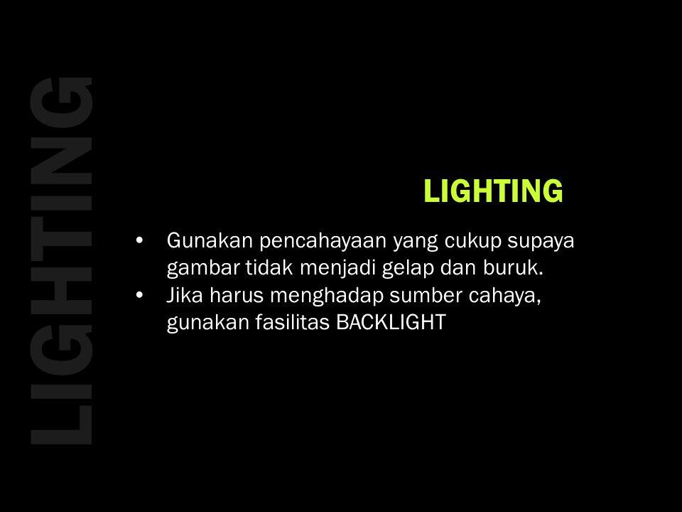 LIGHTING •Gunakan pencahayaan yang cukup supaya gambar tidak menjadi gelap dan buruk.