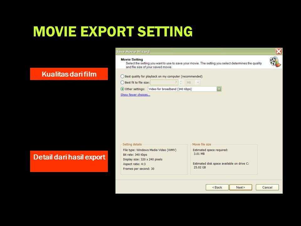 MOVIE EXPORT SETTING Kualitas dari film Detail dari hasil export