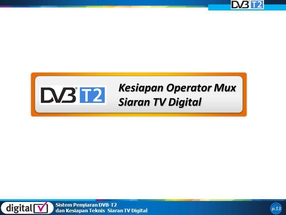 Kesiapan Operator Mux Siaran TV Digital Sistem Penyiaran DVB-T2 dan Kesiapan Teknis Siaran TV Digital p. 13
