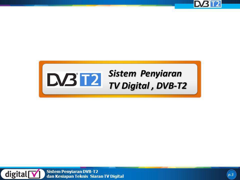 p. 3 Sistem Penyiaran TV Digital, DVB-T2 Sistem Penyiaran DVB-T2 dan Kesiapan Teknis Siaran TV Digital