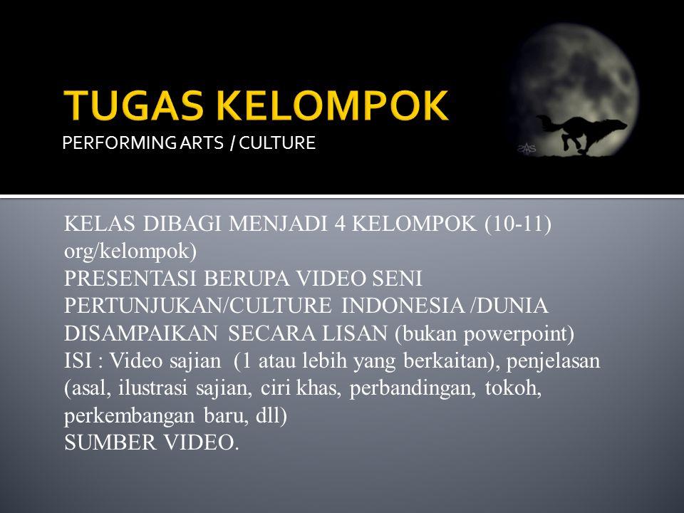 PERFORMING ARTS / CULTURE KELAS DIBAGI MENJADI 4 KELOMPOK (10-11) org/kelompok) PRESENTASI BERUPA VIDEO SENI PERTUNJUKAN/CULTURE INDONESIA /DUNIA DISA
