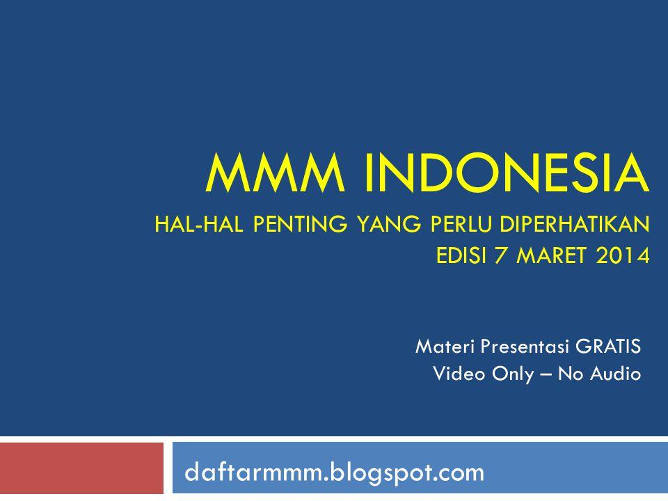 MMM INDONESIA HAL-HAL PENTING YANG PERLU DIPERHATIKAN EDISI 7 MARET 2014 daftarmmm.blogspot.com Materi Presentasi GRATIS Video Only – No Audio