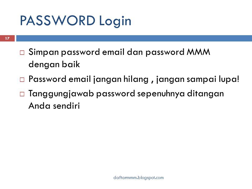 PASSWORD Login daftarmmm.blogspot.com 17  Simpan password email dan password MMM dengan baik  Password email jangan hilang, jangan sampai lupa.