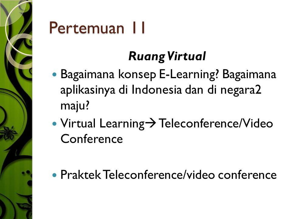 Pertemuan 11 Ruang Virtual  Bagaimana konsep E-Learning.