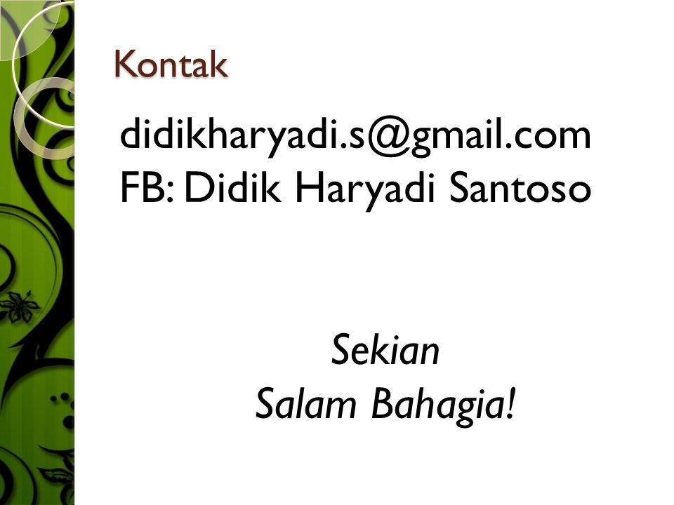 Kontak didikharyadi.s@gmail.com FB: Didik Haryadi Santoso Sekian Salam Bahagia!