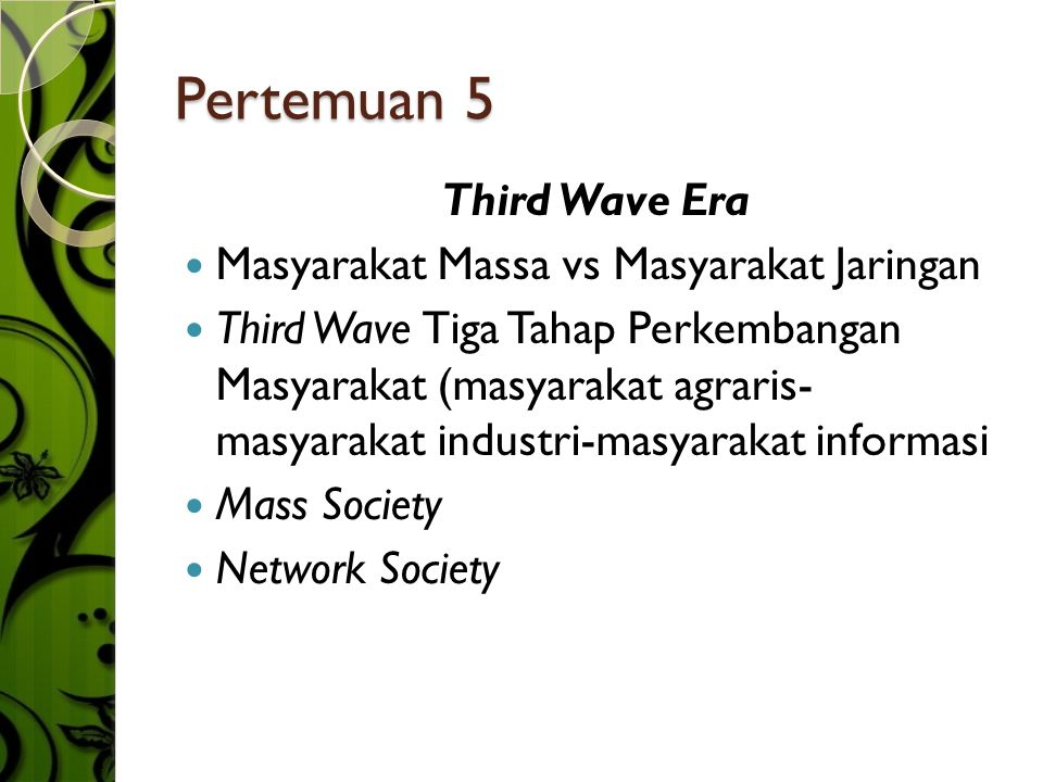 Pertemuan 5 Third Wave Era  Masyarakat Massa vs Masyarakat Jaringan  Third Wave Tiga Tahap Perkembangan Masyarakat (masyarakat agraris- masyarakat industri-masyarakat informasi  Mass Society  Network Society
