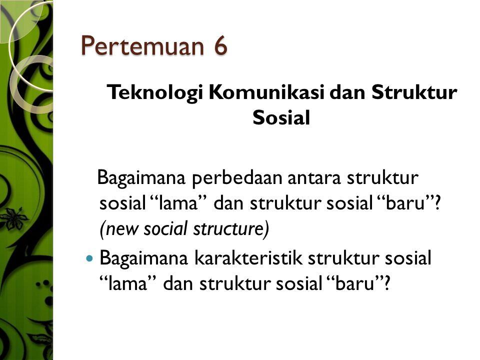 Pertemuan 6 Teknologi Komunikasi dan Struktur Sosial Bagaimana perbedaan antara struktur sosial lama dan struktur sosial baru .