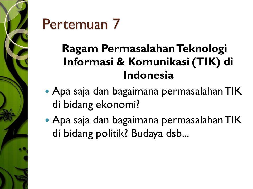 Pertemuan 7 Ragam Permasalahan Teknologi Informasi & Komunikasi (TIK) di Indonesia  Apa saja dan bagaimana permasalahan TIK di bidang ekonomi.
