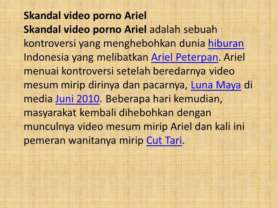 Skandal video porno Ariel Skandal video porno Ariel adalah sebuah kontroversi yang menghebohkan dunia hiburan Indonesia yang melibatkan Ariel Peterpan