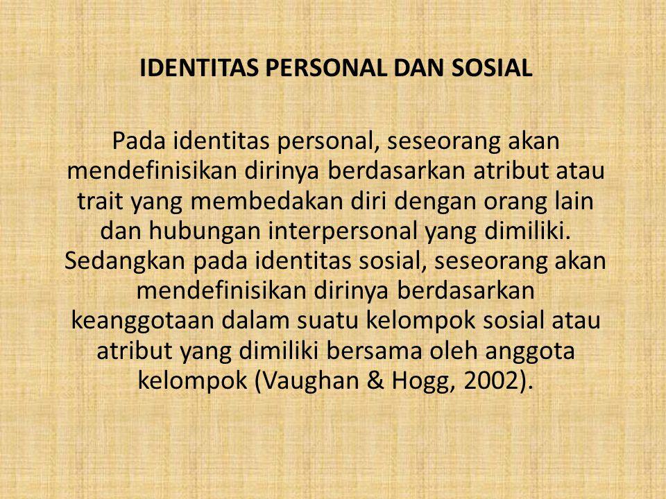 IDENTITAS PERSONAL DAN SOSIAL Pada identitas personal, seseorang akan mendefinisikan dirinya berdasarkan atribut atau trait yang membedakan diri denga