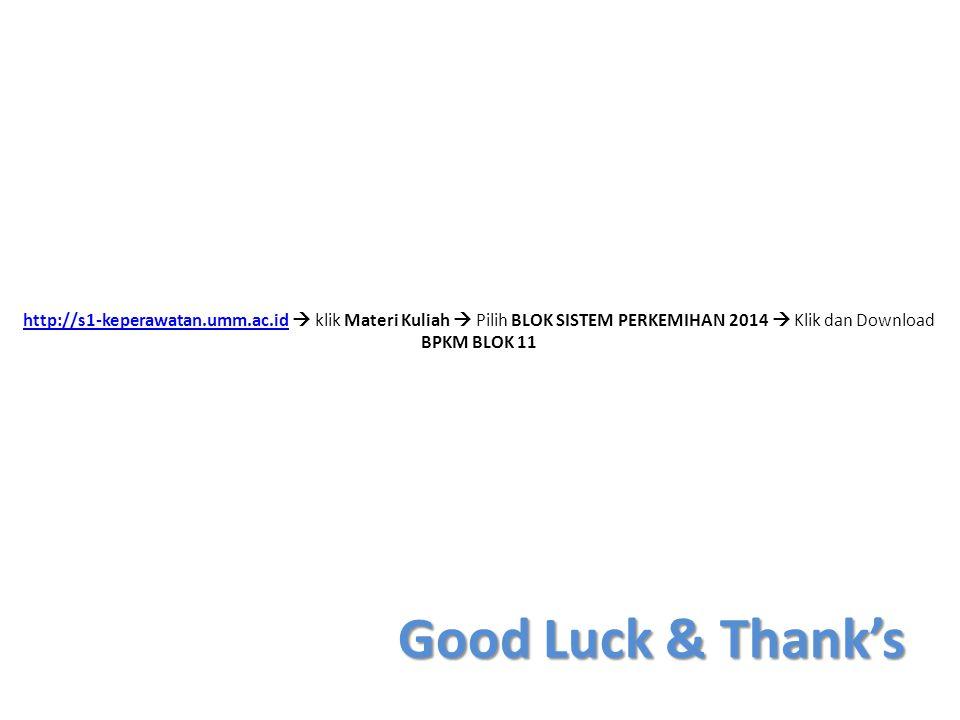 Good Luck & Thank's http://s1-keperawatan.umm.ac.idhttp://s1-keperawatan.umm.ac.id  klik Materi Kuliah  Pilih BLOK SISTEM PERKEMIHAN 2014  Klik dan