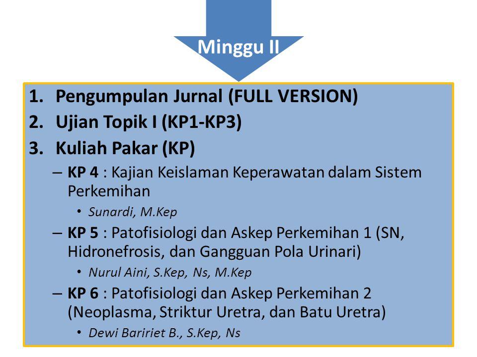 Minggu II 1.Pengumpulan Jurnal (FULL VERSION) 2.Ujian Topik I (KP1-KP3) 3.Kuliah Pakar (KP) – KP 4 : Kajian Keislaman Keperawatan dalam Sistem Perkemi