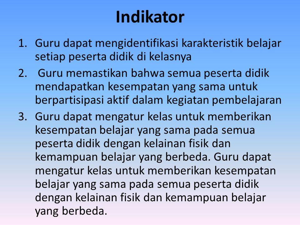 Indikator 1.Guru dapat mengidentifikasi karakteristik belajar setiap peserta didik di kelasnya 2. Guru memastikan bahwa semua peserta didik mendapatka