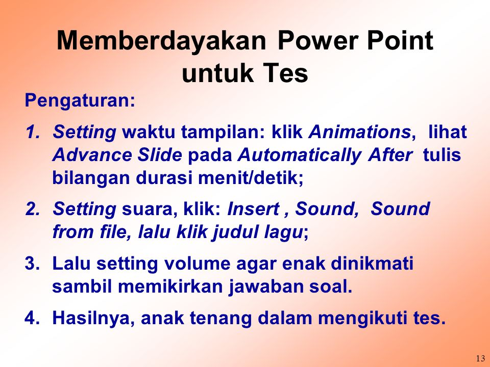 12 Memberdayakan Power Point Pengaturan: 1.Font size (ukuran huruf), colors, backgroun; 2.Design dan animations; 3.Tabel dan grafik; 4.Insert gambar,
