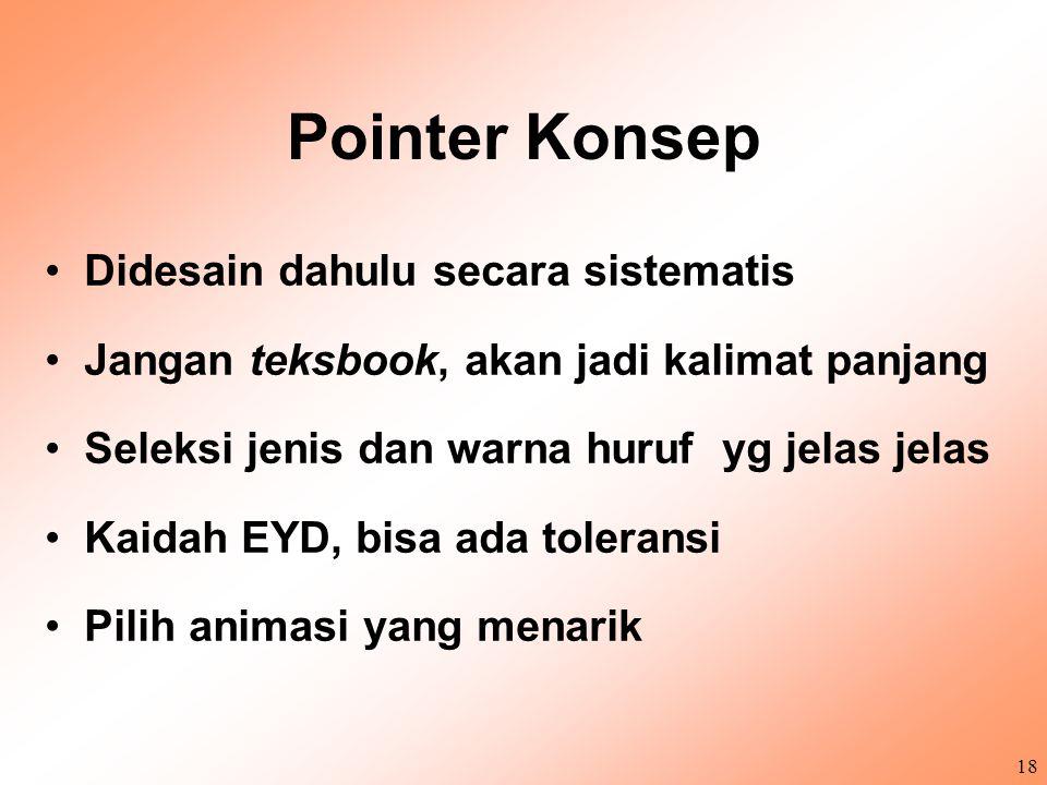 17 OHT Dengan PowerPoint Bentuknya: 1.Pointer konsep-konsep 2.Gambar, 3.Tabel, 4.Grafik, 5.Bagan, 6.Prosedur/langkah-langkah 7.Ukuran huruf, sesuaikan besar kelas