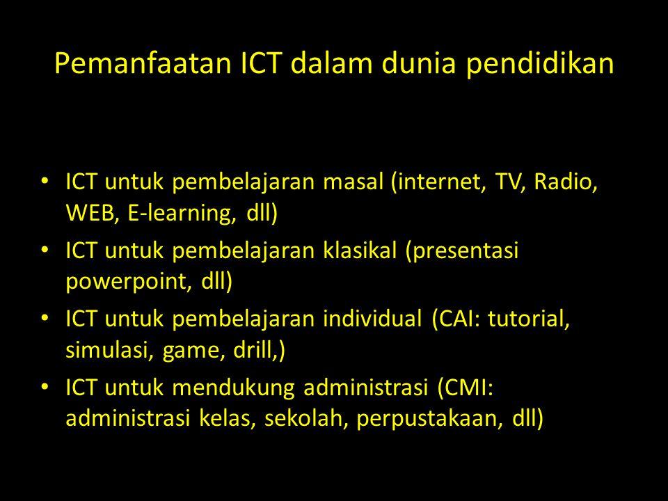 Pemanfaatan ICT dalam dunia pendidikan • ICT untuk pembelajaran masal (internet, TV, Radio, WEB, E-learning, dll) • ICT untuk pembelajaran klasikal (p